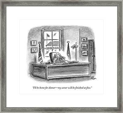 I'll Be Home For Dinner - My Career Framed Print