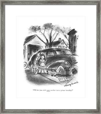 I'll Bet You Wish Your Mother Was A Grease Monkey Framed Print by Whitney Darrow, Jr.