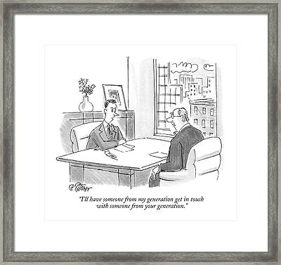 I'll Have Someone From My Generation Get In Touch Framed Print