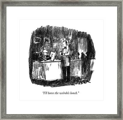 I'll Have The Weirdo's Lunch Framed Print