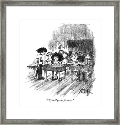 I'll Pencil You In For Recess Framed Print by Robert Weber