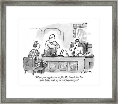 I'll Put Your Application On File Framed Print by Mike Twohy