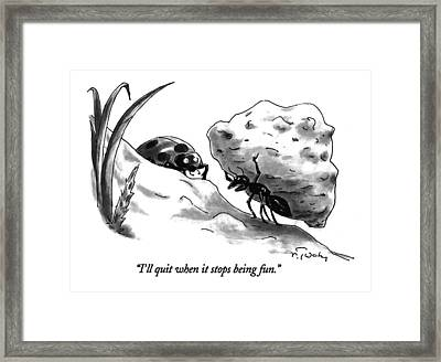 I'll Quit When It Stops Being Fun Framed Print by Mike Twohy