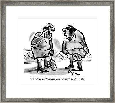 I'll Tell You What's Missing From Your Game Framed Print