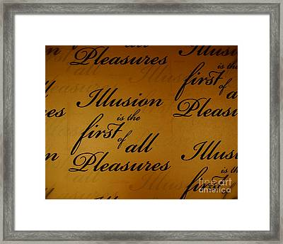 Illusion Is The Fist Of All Pleasures Framed Print