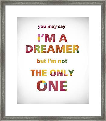 I'm A Dreamer But I'm Not The Only One Framed Print by Gina Dsgn
