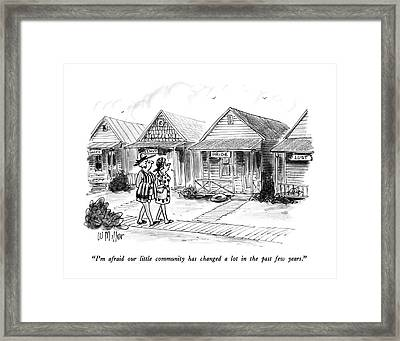I'm Afraid Our Little Community Has Changed A Lot Framed Print