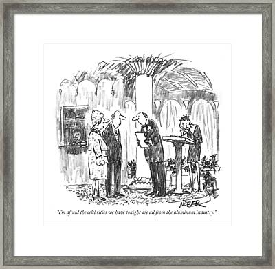I'm Afraid The Celebrities We Have Tonight Framed Print by Robert Weber