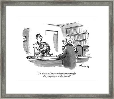 I'm Afraid We'll Have To Keep Him Overnight Framed Print by Mike Twohy