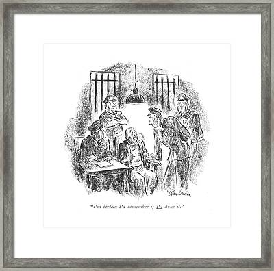 I'm Certain I'd Remember If I'd Done It Framed Print by Alan Dunn
