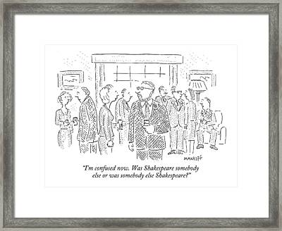 I'm Confused Now. Was Shakespeare Somebody Else Framed Print by Robert Mankoff