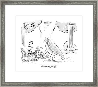 I'm Cutting You Off Framed Print by Mick Stevens