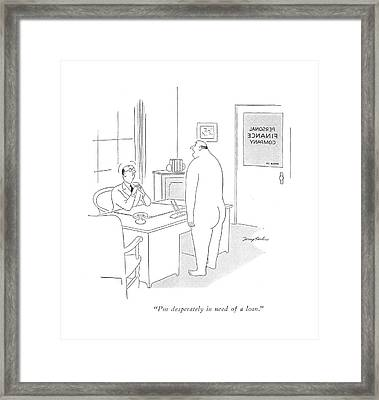 I'm Desperately In Need Of A Loan Framed Print