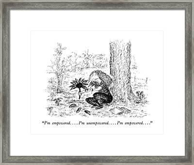 I'm Empowered . . . . I'm Unempowered . . . . I'm Framed Print