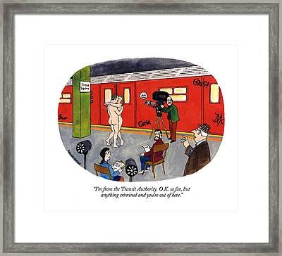 I'm From The Transit Authority.  O.k. So Far Framed Print by J.B. Handelsman