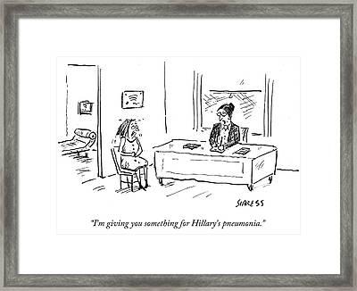 I'm Giving You Something For Hillary's Pneumonia Framed Print