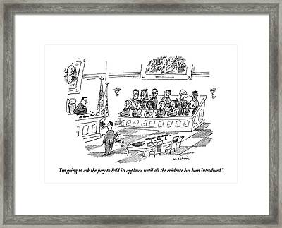I'm Going To Ask The Jury To Hold Its Applause Framed Print by Michael Maslin