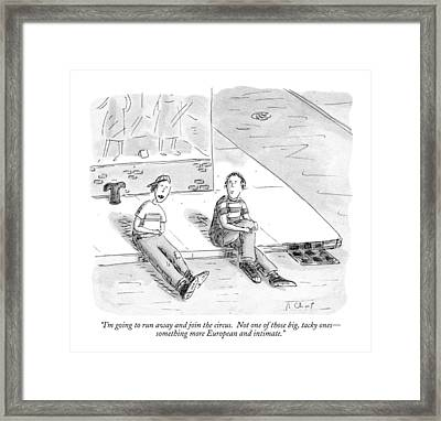 I'm Going To Run Away And Join The Circus Framed Print by Roz Chast
