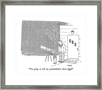 I'm Going To Tell My Grandchildren About That? Framed Print by Robert Mankoff