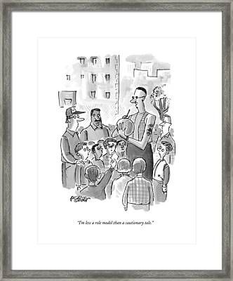 I'm Less A Role Model Than A Cautionary Tale Framed Print by Peter Steiner