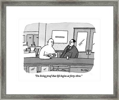 I'm Living Proof That Life Begins At Forty-three Framed Print by Peter C. Vey