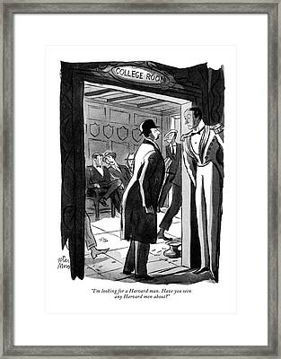 I'm Looking For A Harvard Man. Have You Seen Any Framed Print by Peter Arno