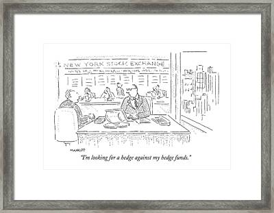 I'm Looking For A Hedge Against My Hedge Funds Framed Print by Robert Mankoff