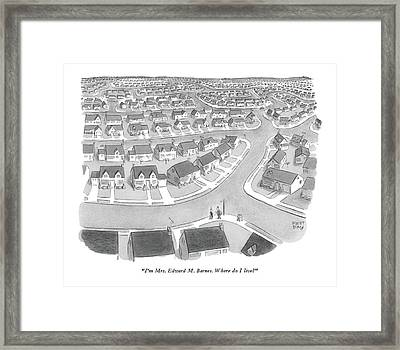 I'm Mrs. Edward M. Barnes. Where Do I Live? Framed Print by Robert J. Day