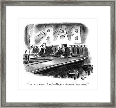 I'm Not A Mean Drunk - I'm Just Damned Framed Print