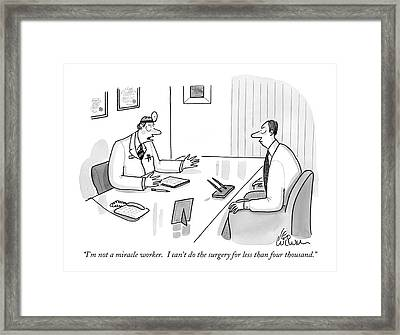 I'm Not A Miracle Worker.  I Can't Do The Surgery Framed Print by Leo Cullum