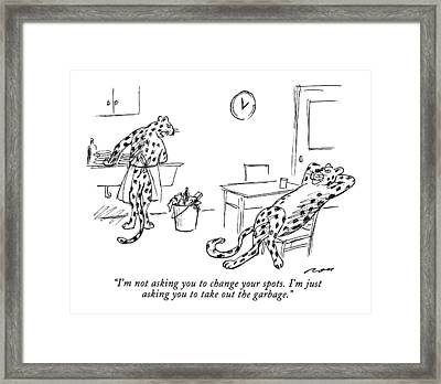 I'm Not Asking You To Change Your Spots.  I'm Framed Print