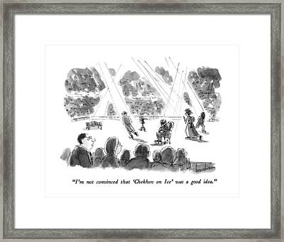 I'm Not Convinced That 'chekhov On Ice' Framed Print