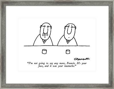 I'm Not Going To Say Any More Framed Print by Charles Barsotti