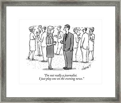 I'm Not Really A Journalist. I Just Play One Framed Print by Tom Cheney