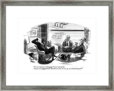 I'm Not Saying It Will Work. I'm Just Saying Framed Print by Richard Decker