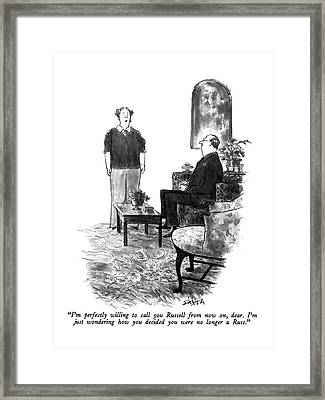 I'm Perfectly Willing To Call You Russell Framed Print