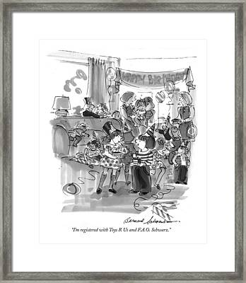 I'm Registered With Toys R Us And F.a.o. Schwarz Framed Print