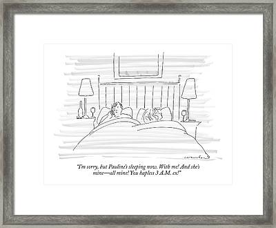 I'm Sorry, But Pauline's Sleeping Now. With Me! Framed Print by Michael Crawford