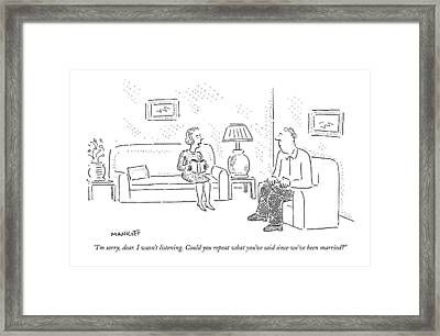 I'm Sorry, Dear. I Wasn't Listening Framed Print by Robert Mankoff