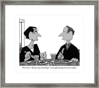 I'm Sorry - Did You Say Something? Framed Print