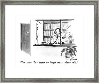 I'm Sorry.  The Doctor No Longer Makes Phone Framed Print by Mike Twohy