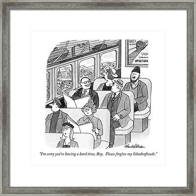 I'm Sorry You're Having A Hard Time Framed Print by J.B. Handelsman