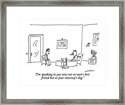I'm Speaking To You Now Not As A Man's Best Framed Print