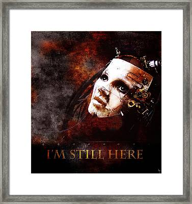 I'm Still Here Framed Print