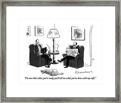 I'm Sure That When You're Ready You'll Tell Framed Print