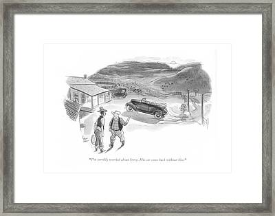I'm Terribly Worried About Steve. His Car Came Framed Print by Richard Decker