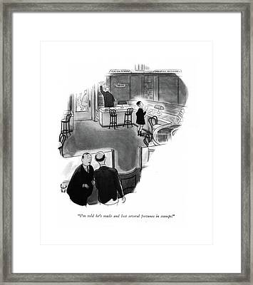I'm Told He's Made And Lost Several Fortunes Framed Print