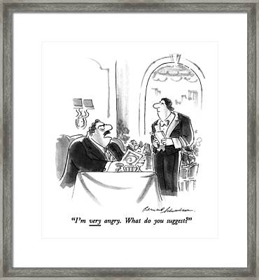 I'm Very Angry. What Do You Suggest? Framed Print