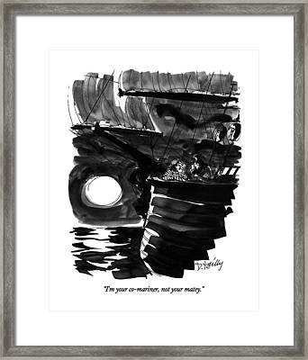 I'm Your Co-mariner Framed Print