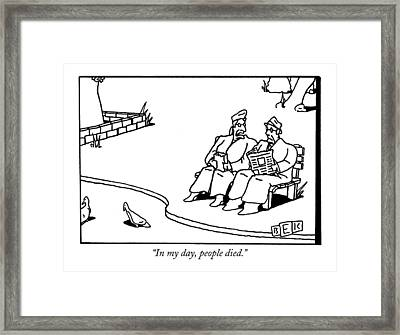 In My Day, People Died Framed Print by Bruce Eric Kaplan